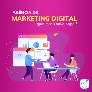 qual novo papel das agências de marketing digital