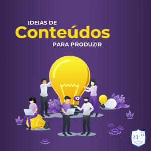 IDEIAS DE CONTEÚDO PARA PRODUZIR