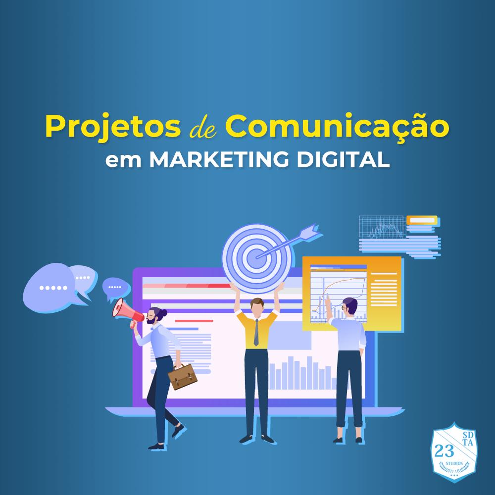 Projetos de comunicação em marketing digital