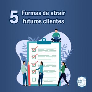 5 formas de atrair futuros clientes