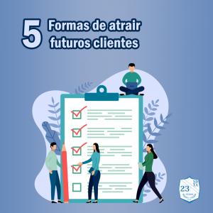 cinco formas de atrair futuros clientes