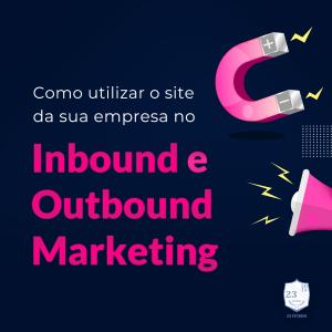 Como utilizar o site da sua empresa no Inbound e Outbound Marketing